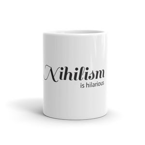 Nihilism is Hilarious Coffee Mug