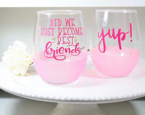 Did We Just become Best Friends? Yup! - Wine Glass Set