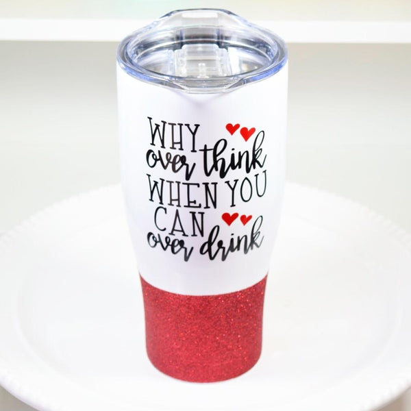 Why Over Think When You Can Over Drink - Stainless Steel Travel Mug / Tumbler