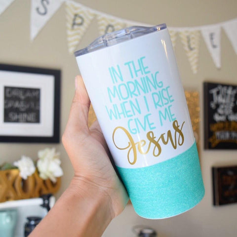In The Morning When I Rise Give Me Jesus Stainless Steel Travel Mug / Tumbler