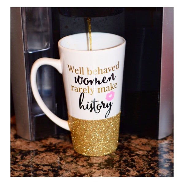 Well Behaved Women Rarely Make History - Coffee Mug - Twinkle Twinkle Lil' Jar - 1