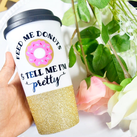 Feed Me Donuts And Tell Me I'm Pretty - Travel Mug