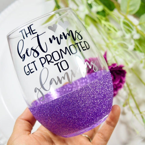 The Best Moms Get Promoted To Glammas  - Wine Glass