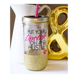 Put Your Lipstick On And Hustle - Tumbler - Twinkle Twinkle Lil' Jar - 1