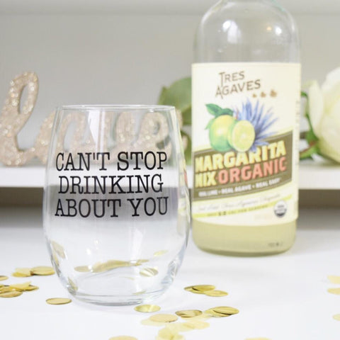 Can't Stop Drinking About You - Wine Glass