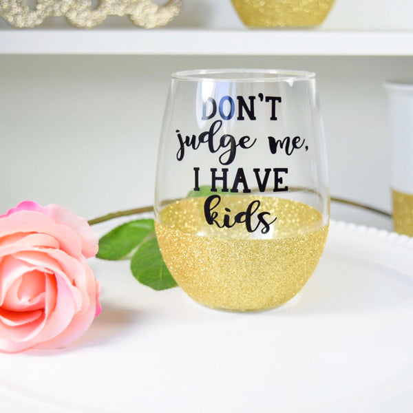 Don't Judge Me, I Have Kids - Wine Glass