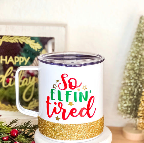 So Elfin' Tired - Christmas Coffee Mug