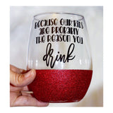 Becuase Our Kids Are Probably The Reason You Drink - Wine Glass - Twinkle Twinkle Lil' Jar - 1