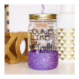 You're Like Really Pretty - Tumbler - Twinkle Twinkle Lil' Jar - 1