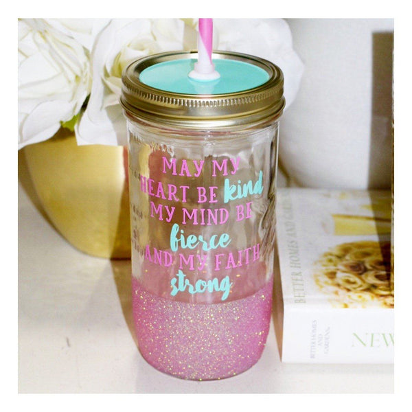 May My Heart Be Kind My Mind Fierce and My Faith Strong - Tumbler - Twinkle Twinkle Lil' Jar - 1