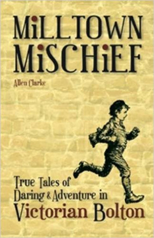 Miltown Mischief: True Tales of Daring and Adventure in Victorian Bolton