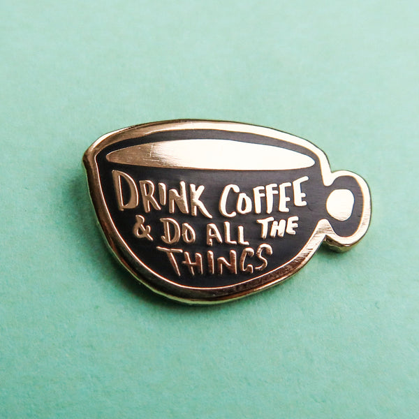 Drink Coffee & Do All The Things Enamel Pin