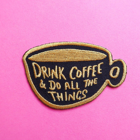 SALE - Drink Coffee and Do All The Things Iron On Patch