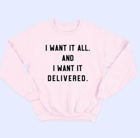 Want It Delivered Sweatshirt