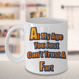 Funny Camping Cup - At My Age You Just Can't Trust A Fart Mug