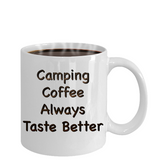 Camping Coffee Mug - Camping Coffee Always Tastes Better!