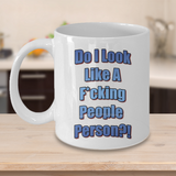 Funny Coffee Cup - Do I Look Like a FUCKING PEOPLE PERSON?!
