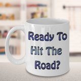 RV Coffee Cup - Ready To Hit The Road? …Mug