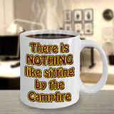 Camping Cup - There is NOTHING Like Sitting By The Campfire Mug