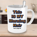 Gifts for Campers-This Is My Morning Hair Mug