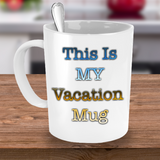 Camping Coffee Cup - This Is My Vacation Mug