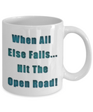 RV Gift - When All Else Fails...Hit The Open Road Mug