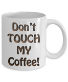 Funny RVing Gift - DON'T TOUCH MY COFFEE! Mug
