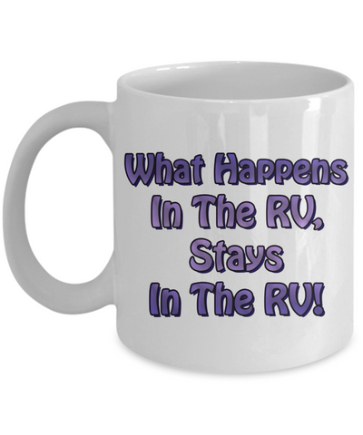 Funny RVing Gift - What Happens In The RV, Stays In The RV…Mug