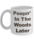 Poopn' In The Woods Later...Mug