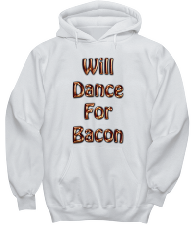 Will Dance For Bacon Sweatshirt