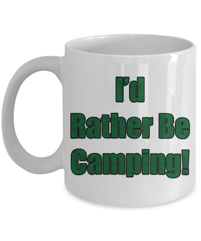 Coffee Cup - I'd Rather Be Camping! Mug