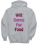Will Dance For Food Hoodie