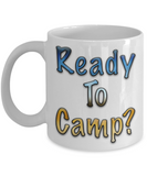 Coffee Cup - Ready to Camp? …Mug