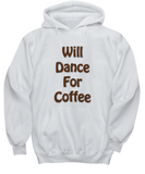 Will Dance For Coffee Hoodie