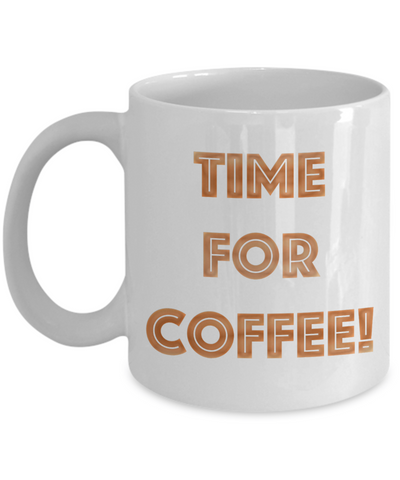 Time For Coffee! Mug