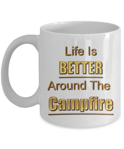 Camping Coffee Cup - Life Is Better Around The Campfire Mug