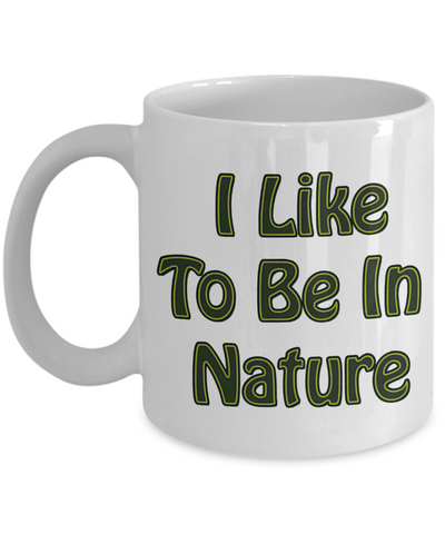 Camping Gift - I Like To Be In Nature Mug