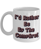 Best Camping Cup - I'd Rather Be By The Campfire! Mug