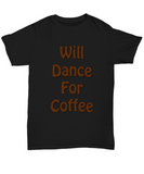 Will Dance For Coffee Tshirt