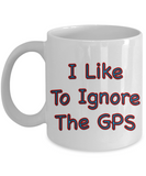 Funny RVing Cup - I Like To Ignore The GPS Mug
