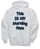 This Is My Morning Face Hoodie