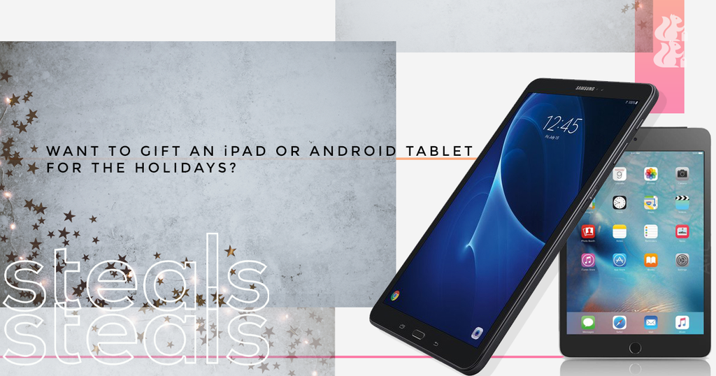 Want to Gift an iPad or Android Tablet ? Let Us Help You Pick One