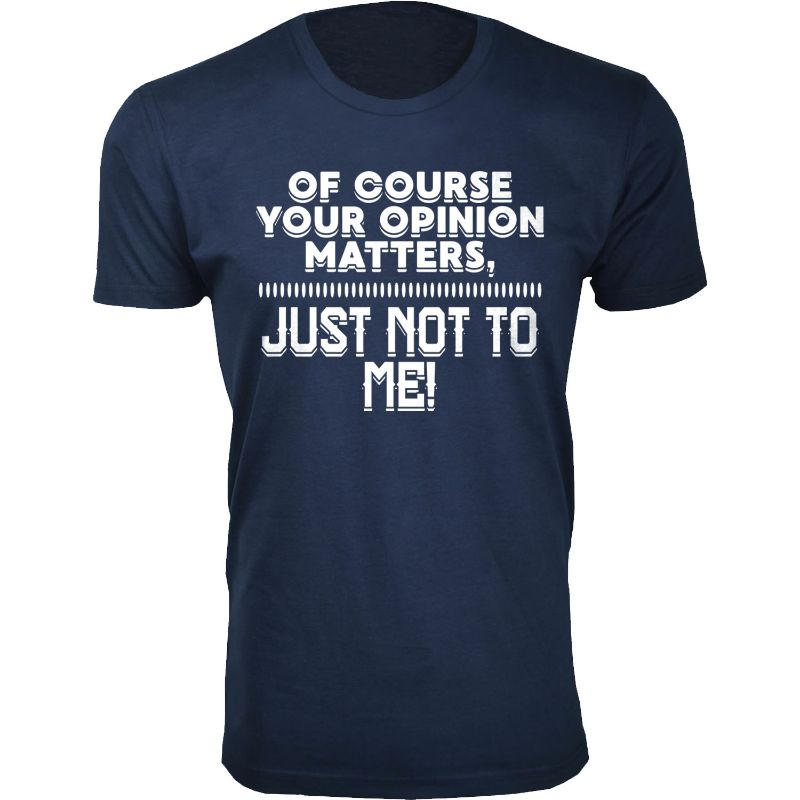 Men's Funny Sarcasm Humor T-Shirts-Navy-Of Course Your Opinion Matters-2XL-Daily Steals