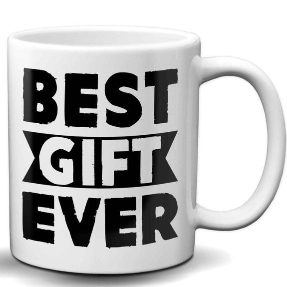 11oz Humorous Coffee Mug-Best Gift Ever-