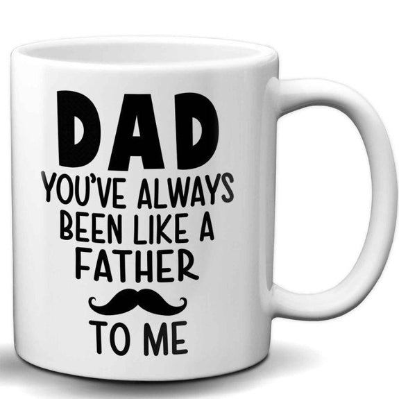 11oz Humorous Coffee Mug-Dad, You've Always Been Like a Father To Me-