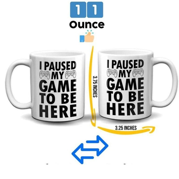 11oz Humorous Coffee Mug-I Paused My Game To Be Here-