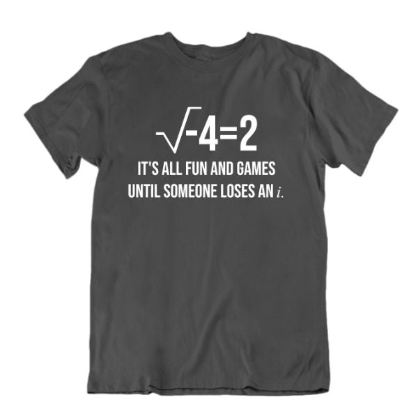 """It's All Fun and Games Until Someone Loses an i"" Funny Math T Shirt-Charcoal-Small-Daily Steals"