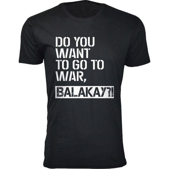 Men's A-A-Ron Balakay Humor T-Shirts-Black-Do You Want to Go to War, Balakay-S-Daily Steals