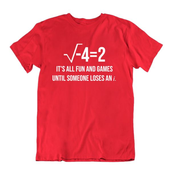 """It's All Fun and Games Until Someone Loses an i"" Funny Math T Shirt-Red-Small-Daily Steals"
