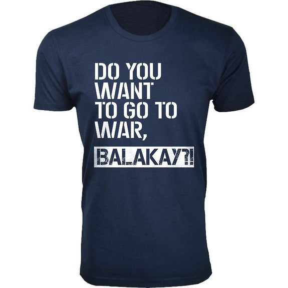 Men's A-A-Ron Balakay Humor T-Shirts-Navy-Do You Want to Go to War, Balakay-M-Daily Steals
